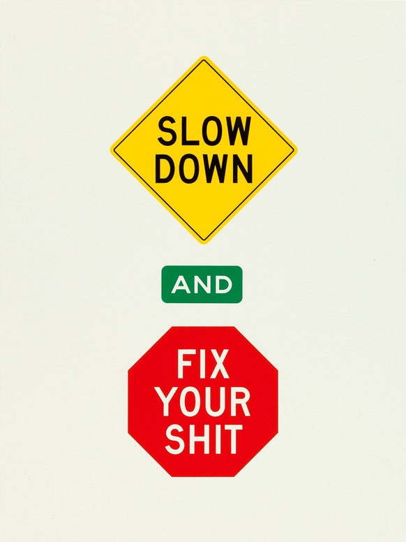 slow down and fix your shit